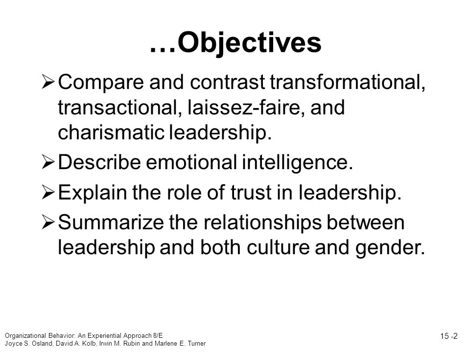 …Objectives  Compare and contrast transformational, transactional, laissez-faire, and charismatic leadership.