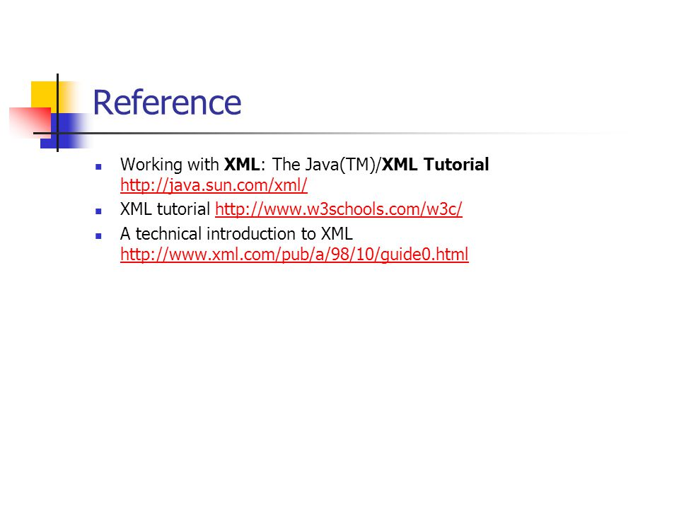 Reference Working with XML: The Java(TM)/XML Tutorial     XML tutorial   A technical introduction to XML