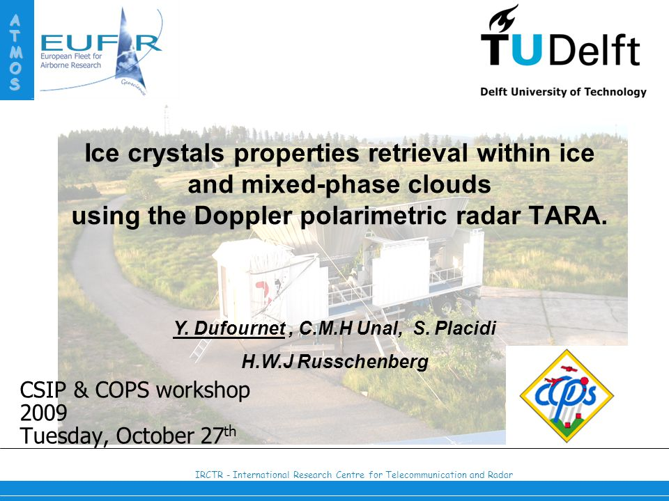 IRCTR - International Research Centre for Telecommunication and Radar ATMOS Ice crystals properties retrieval within ice and mixed-phase clouds using the Doppler polarimetric radar TARA.