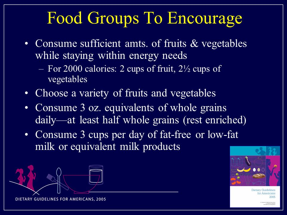 Food Groups To Encourage Consume sufficient amts.