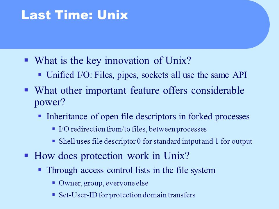 Last Time: Unix  What is the key innovation of Unix.