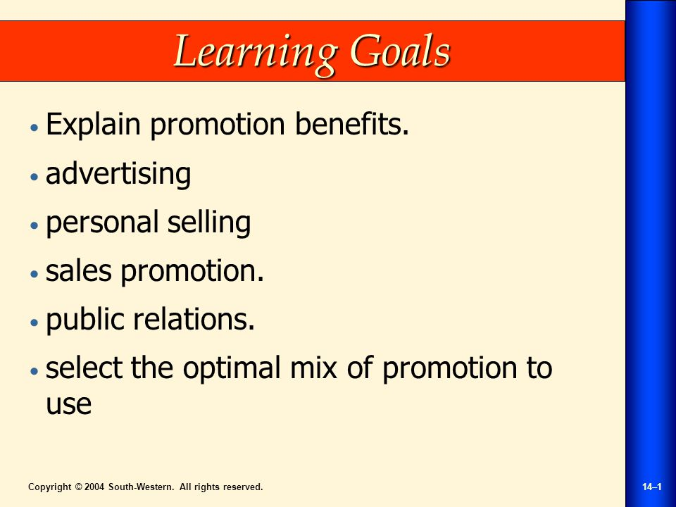 Copyright © 2004 South-Western. All rights reserved.14–1 Learning Goals Explain promotion benefits.