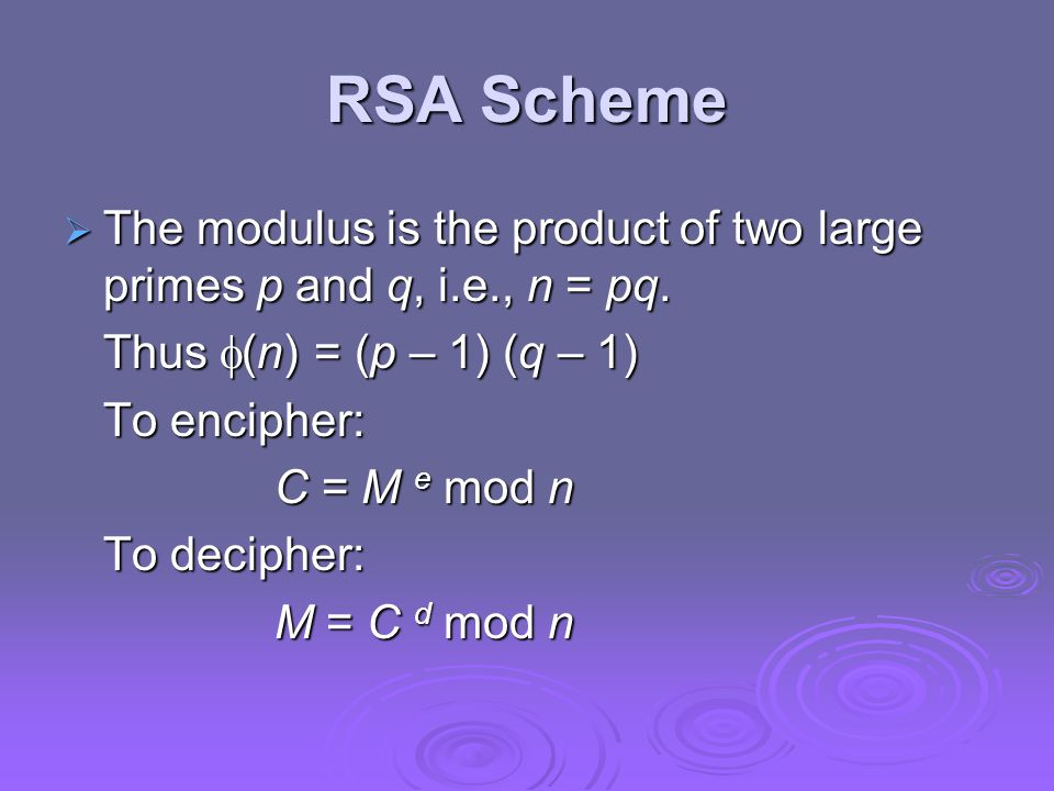 RSA Scheme  The modulus is the product of two large primes p and q, i.e., n = pq.