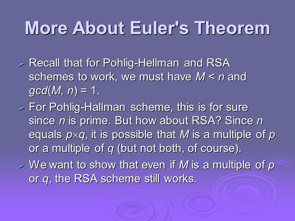 More About Euler s Theorem  Recall that for Pohlig-Hellman and RSA schemes to work, we must have M < n and gcd(M, n) = 1.