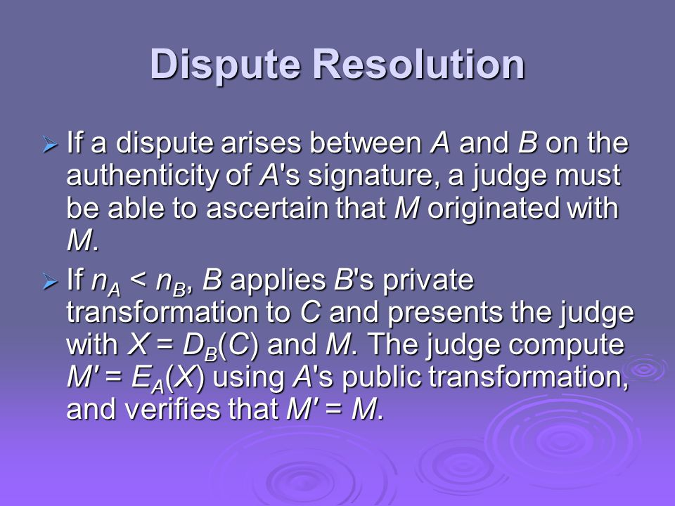 Dispute Resolution  If a dispute arises between A and B on the authenticity of A s signature, a judge must be able to ascertain that M originated with M.