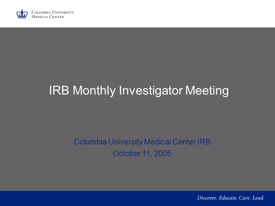 IRB Monthly Investigator Meeting Columbia University Medical Center IRB October 11, 2005