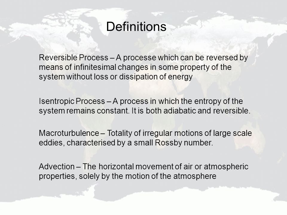 Definitions Isentropic Process – A process in which the entropy of the system remains constant.