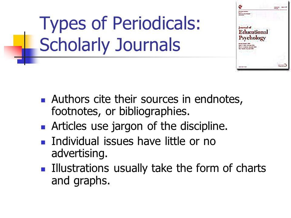 Types of Periodicals: Scholarly Journals Authors cite their sources in endnotes, footnotes, or bibliographies.