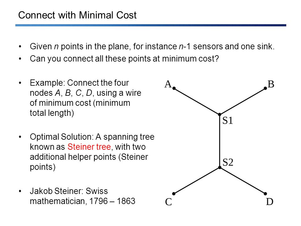 Connect with Minimal Cost Given n points in the plane, for instance n-1 sensors and one sink.