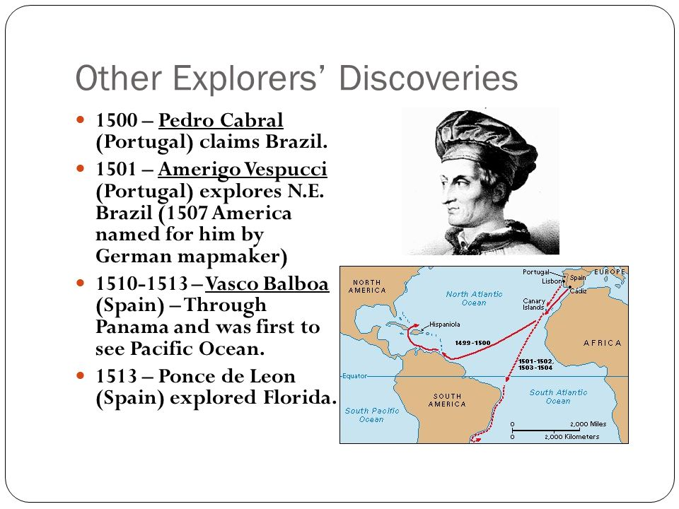 Other Explorers' Discoveries 1500 – Pedro Cabral (Portugal) claims Brazil.