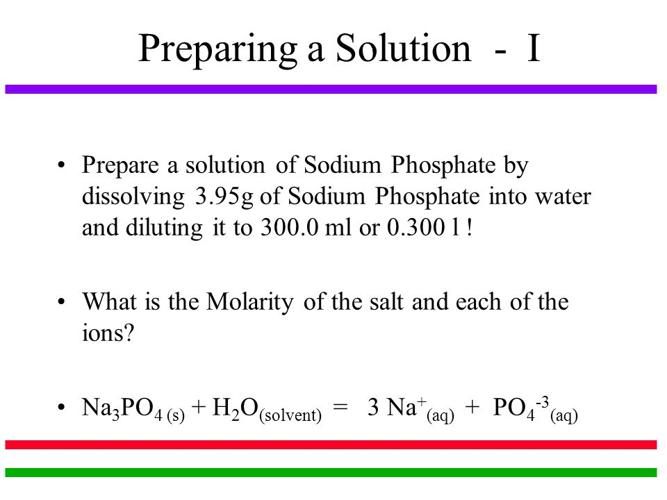 Preparing a Solution - I Prepare a solution of Sodium Phosphate by dissolving 3.95g of Sodium Phosphate into water and diluting it to ml or l .