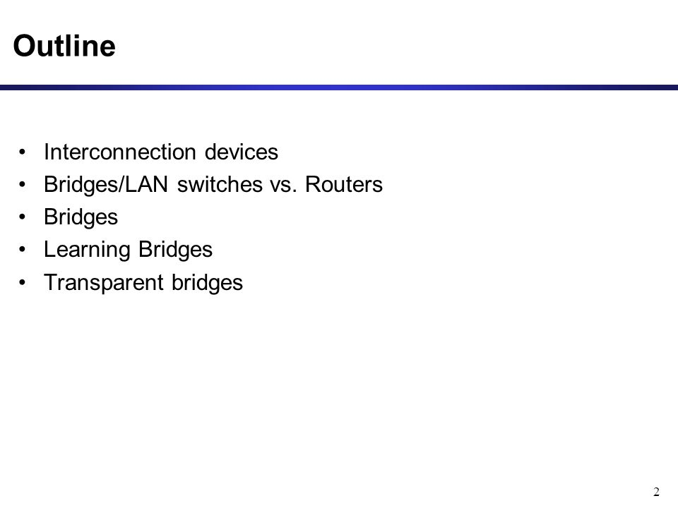 2 Outline Interconnection devices Bridges/LAN switches vs.