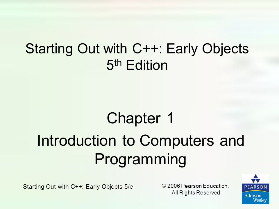Starting Out with C++: Early Objects 5/e © 2006 Pearson Education.