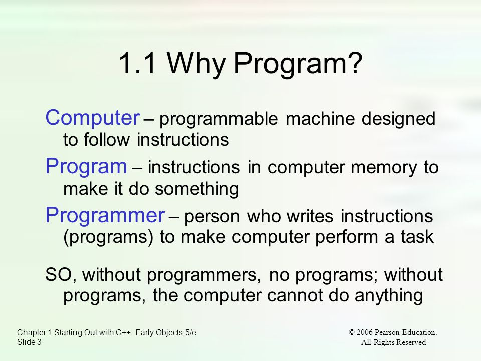 Chapter 1 Starting Out with C++: Early Objects 5/e Slide 3 © 2006 Pearson Education.
