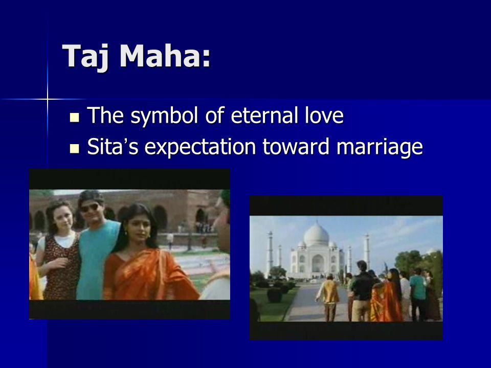 Taj Maha: The symbol of eternal love The symbol of eternal love Sita ' s expectation toward marriage Sita ' s expectation toward marriage