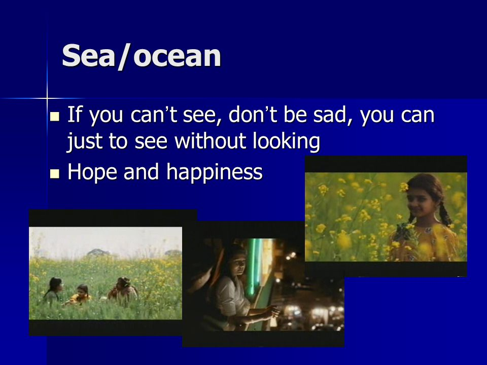 Sea/ocean If you can ' t see, don ' t be sad, you can just to see without looking If you can ' t see, don ' t be sad, you can just to see without looking Hope and happiness Hope and happiness