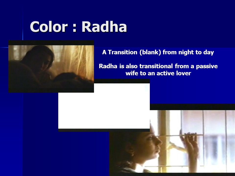 Color : Radha A Transition (blank) from night to day Radha is also transitional from a passive wife to an active lover