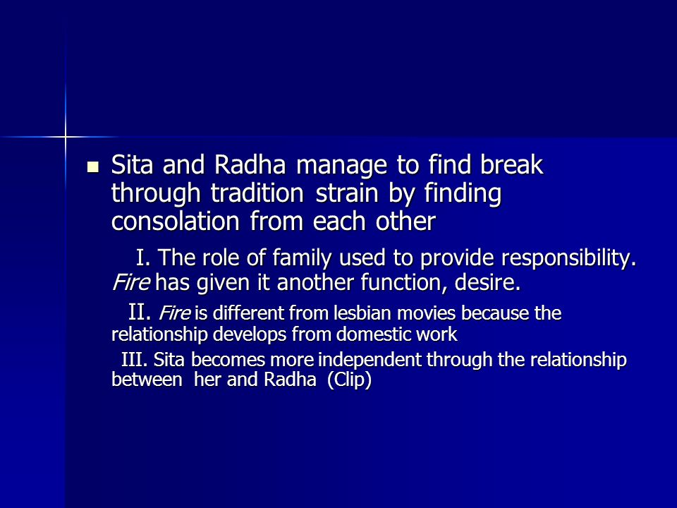 Sita and Radha manage to find break through tradition strain by finding consolation from each other Sita and Radha manage to find break through tradition strain by finding consolation from each other I.