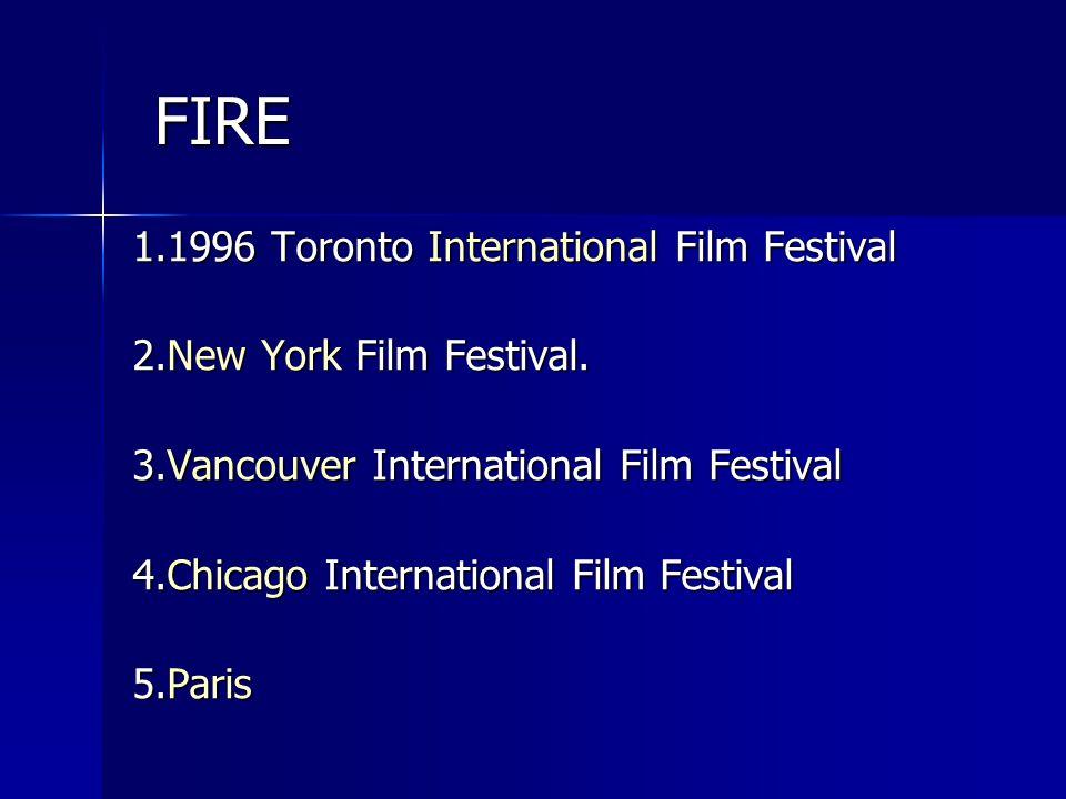FIRE FIRE 1.1996 Toronto International Film Festival 2.New York Film Festival.