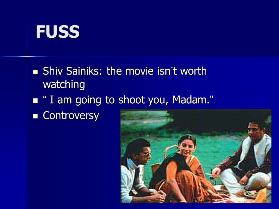 FUSS Shiv Sainiks: the movie isn ' t worth watching Shiv Sainiks: the movie isn ' t worth watching I am going to shoot you, Madam.