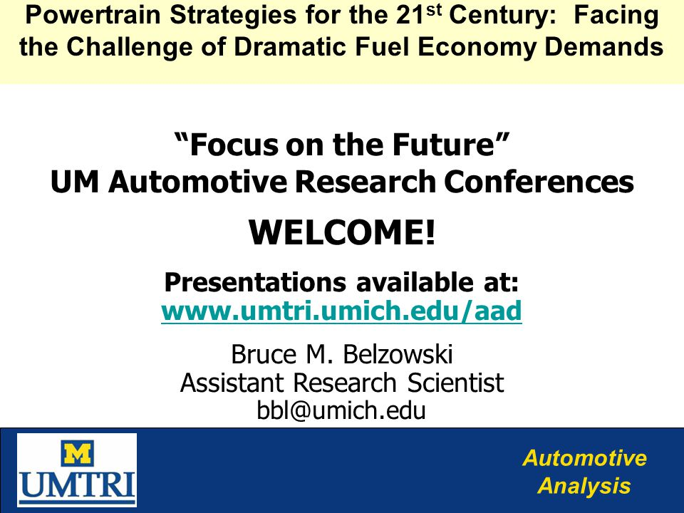 Automotive Analysis Focus on the Future UM Automotive Research Conferences WELCOME.