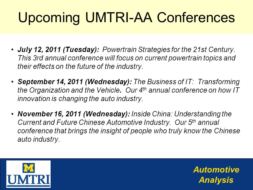 Automotive Analysis Upcoming UMTRI-AA Conferences July 12, 2011 (Tuesday): Powertrain Strategies for the 21st Century.