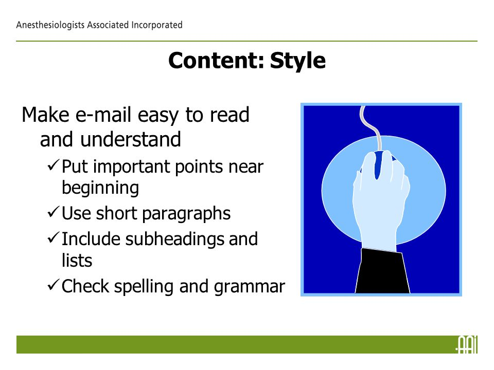 Content: Style Make e-mail easy to read and understand Put important points near beginning Use short paragraphs Include subheadings and lists Check spelling and grammar