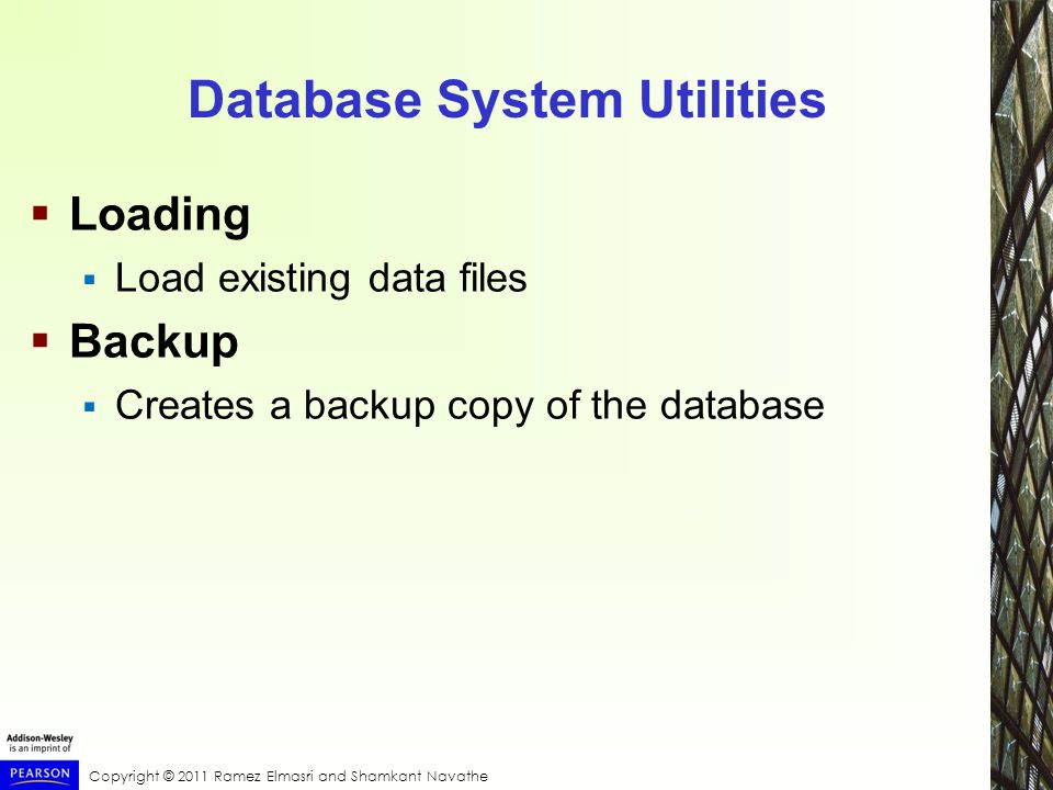 Database System Utilities  Loading  Load existing data files  Backup  Creates a backup copy of the database