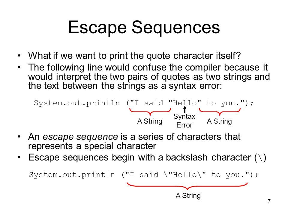 7 Escape Sequences What if we want to print the quote character itself.
