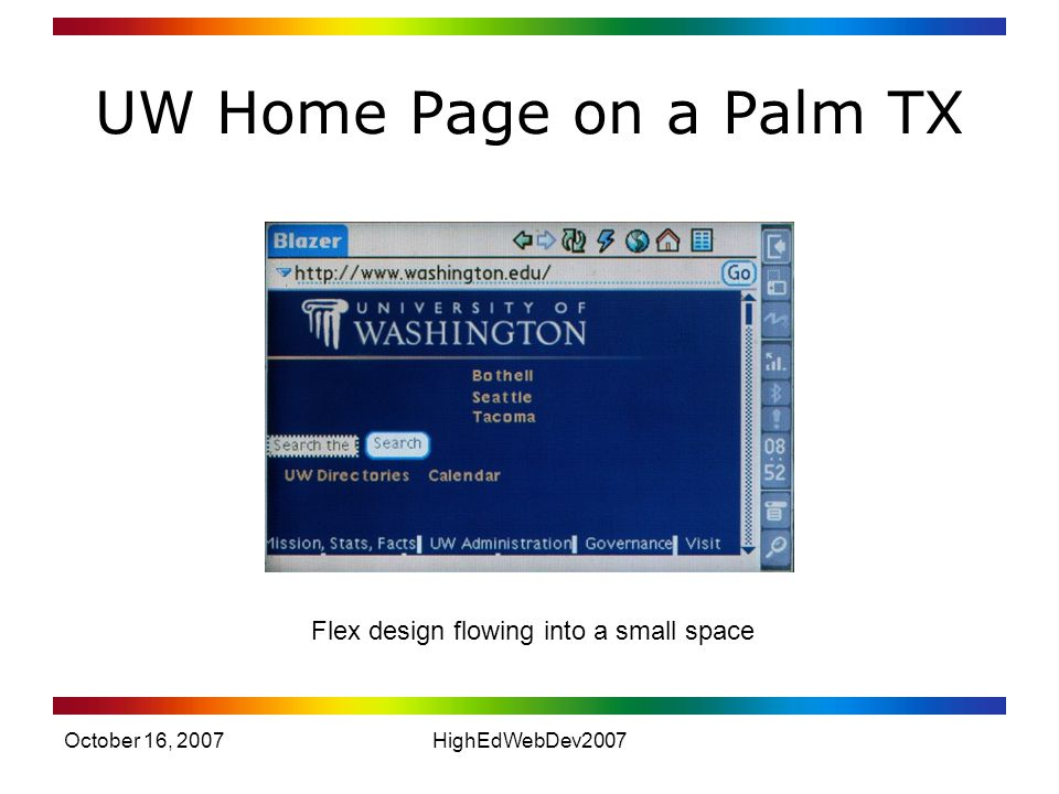 October 16, 2007HighEdWebDev2007 UW Home Page on a Palm TX Flex design flowing into a small space