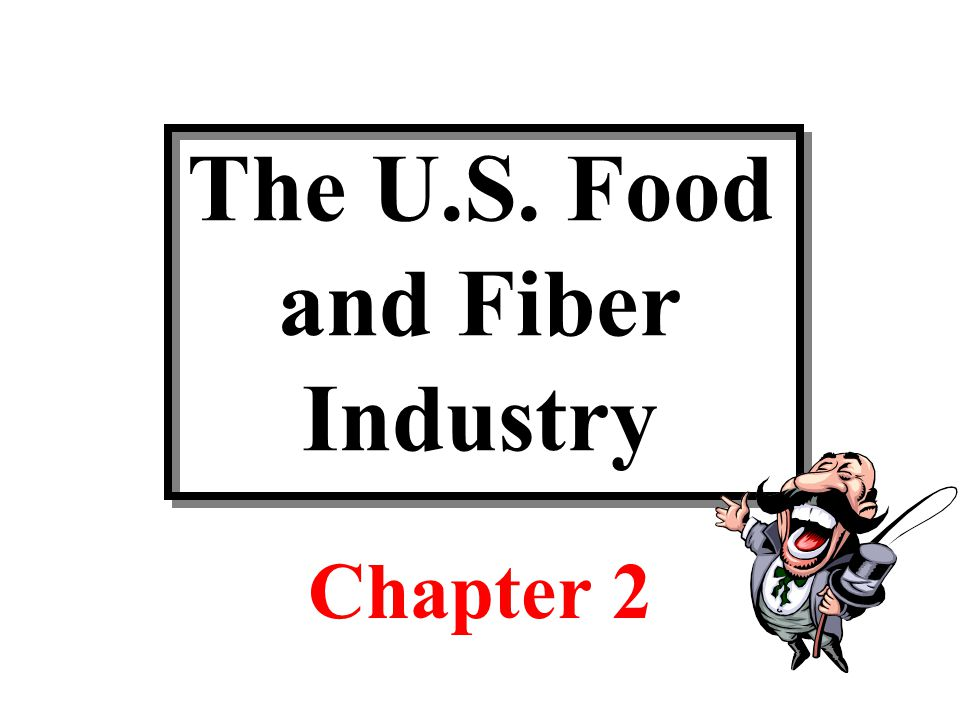 The U.S. Food and Fiber Industry Chapter 2