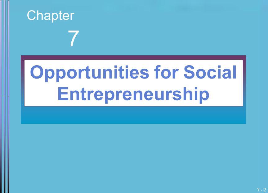 7 - 2 Chapter 7 Opportunities for Social Entrepreneurship