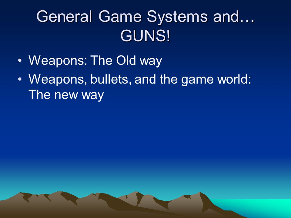 General Game Systems and… GUNS.
