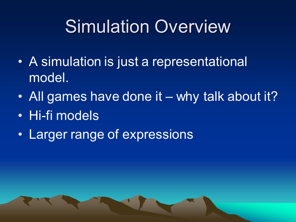 Simulation Overview A simulation is just a representational model.