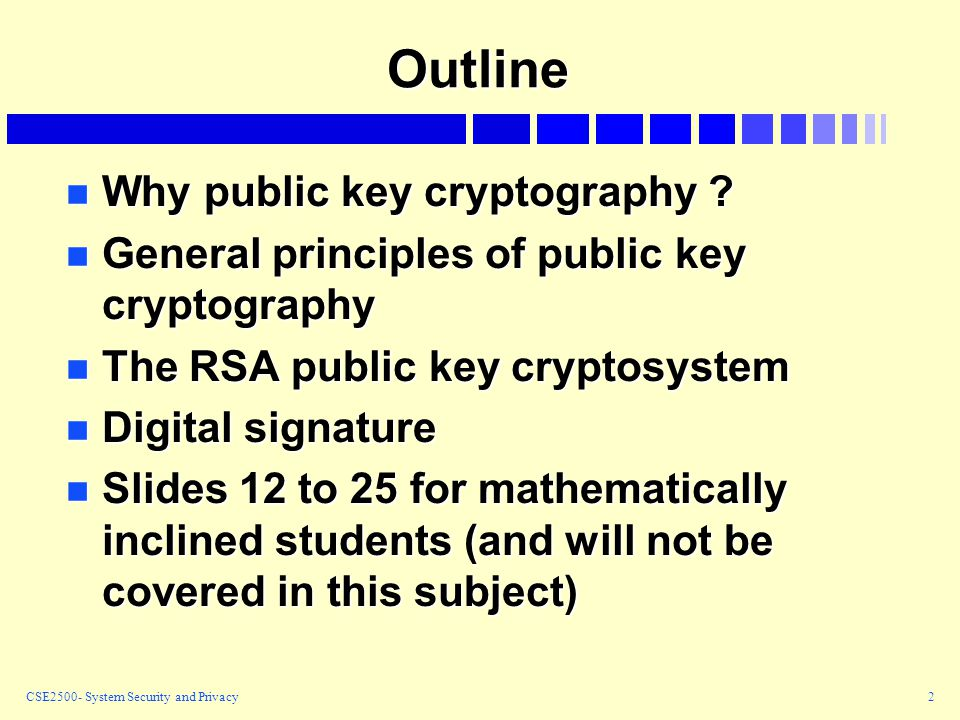 CSE2500- System Security and Privacy2 Outline n Why public key cryptography  .