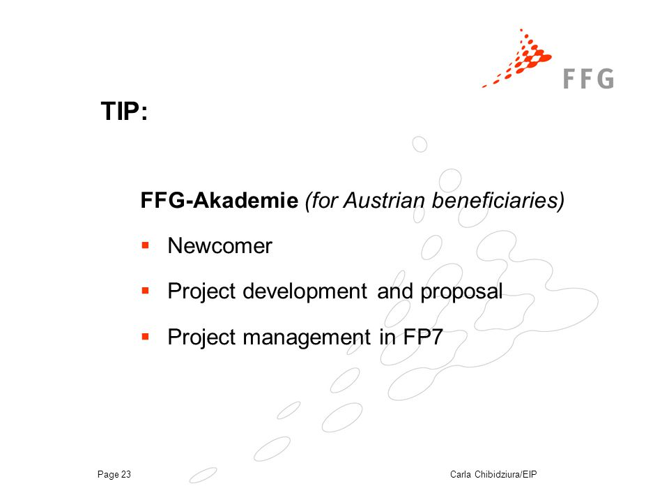 Carla Chibidziura/EIPPage 23 TIP: FFG-Akademie (for Austrian beneficiaries)  Newcomer  Project development and proposal  Project management in FP7