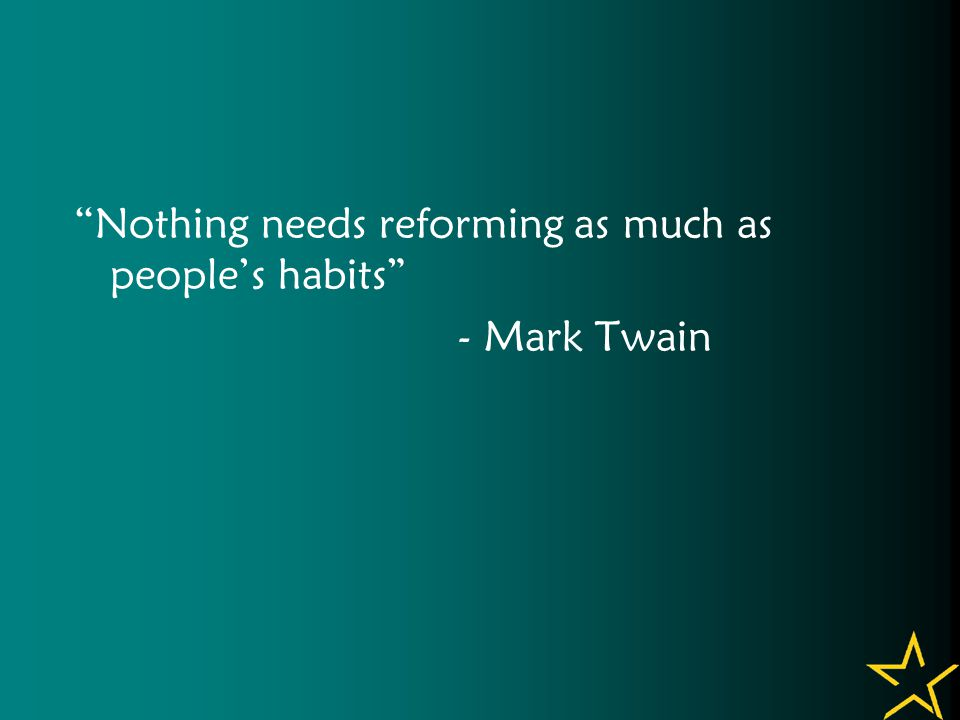 Nothing needs reforming as much as people's habits - Mark Twain