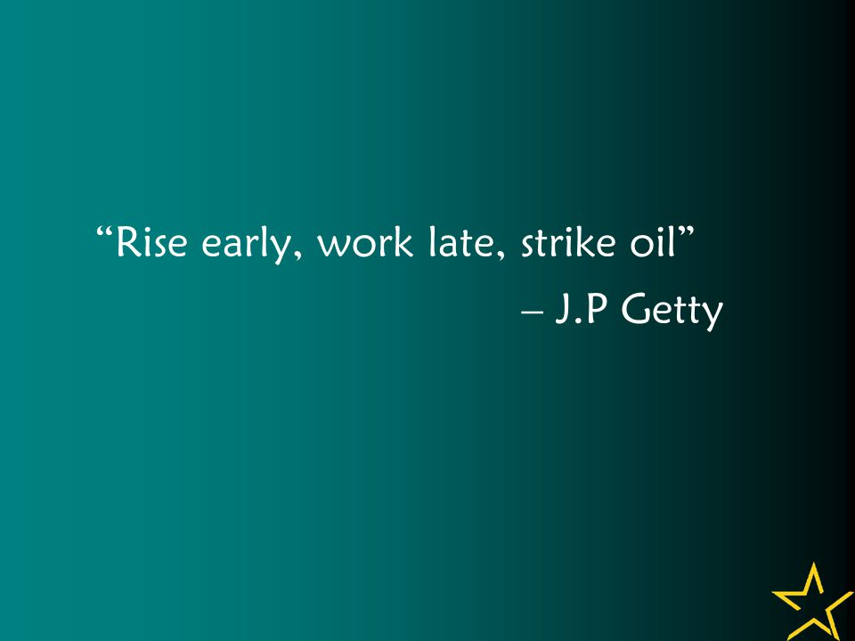 Rise early, work late, strike oil – J.P Getty