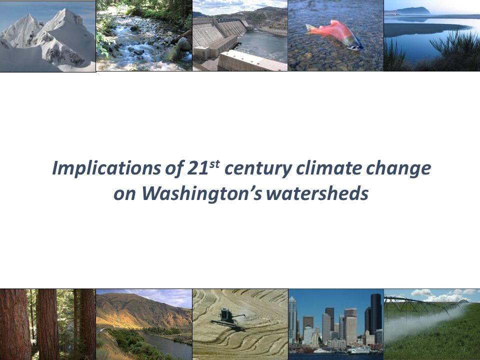 Implications of 21 st century climate change on Washington's watersheds