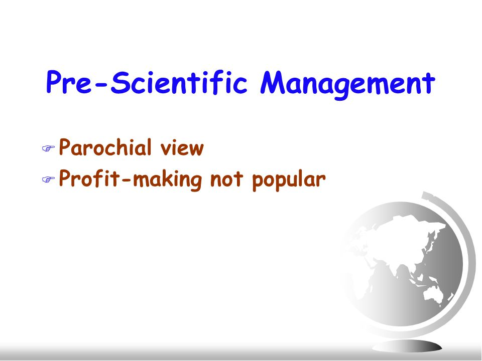 Pre-Scientific Management F Parochial view F Profit-making not popular