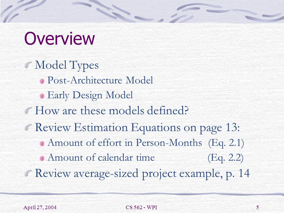 April 27, 2004CS 562 - WPI5 Overview Model Types Post-Architecture Model Early Design Model How are these models defined.