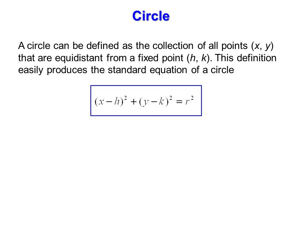 A circle can be defined as the collection of all points (x, y) that are equidistant from a fixed point (h, k).