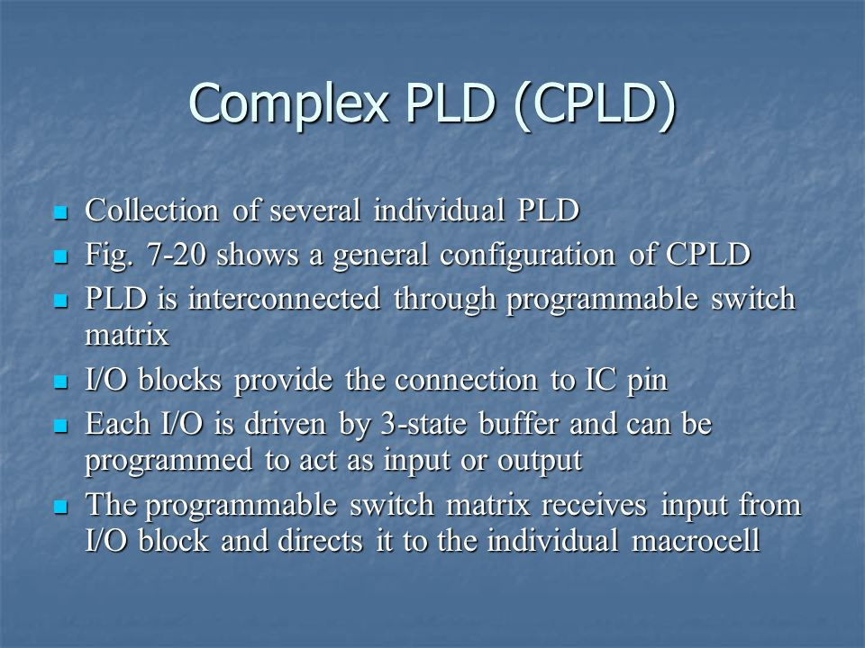 Complex PLD (CPLD) Collection of several individual PLD Collection of several individual PLD Fig.