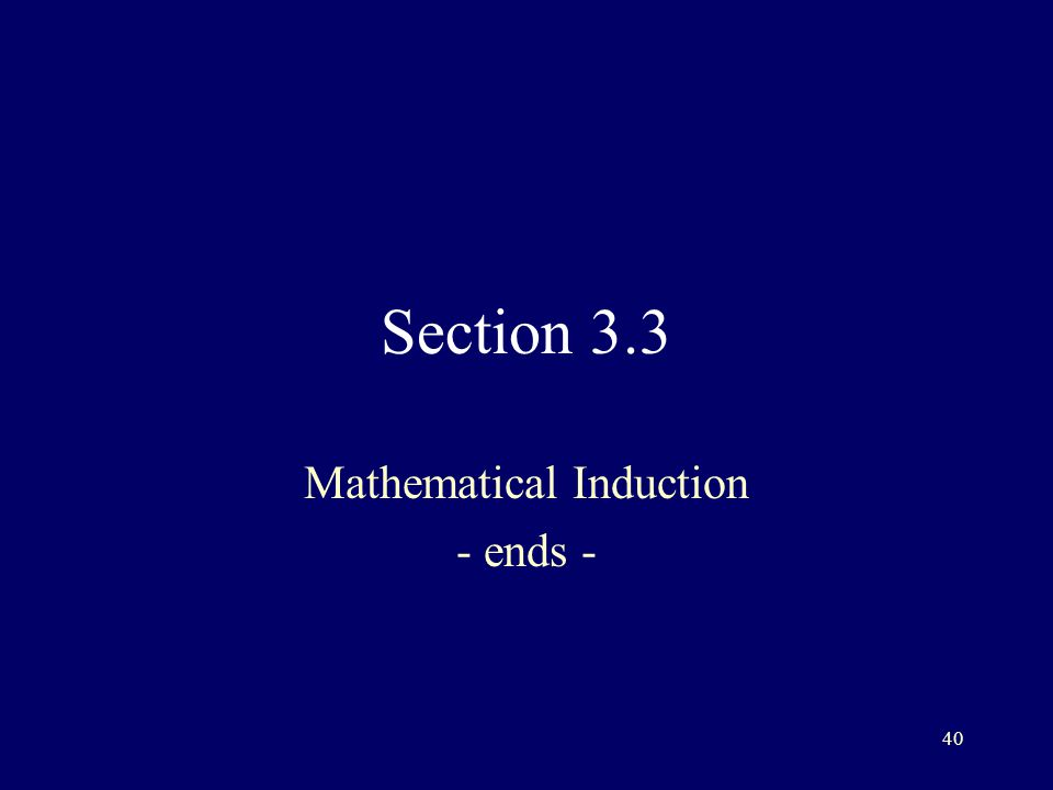 40 Section 3.3 Mathematical Induction - ends -