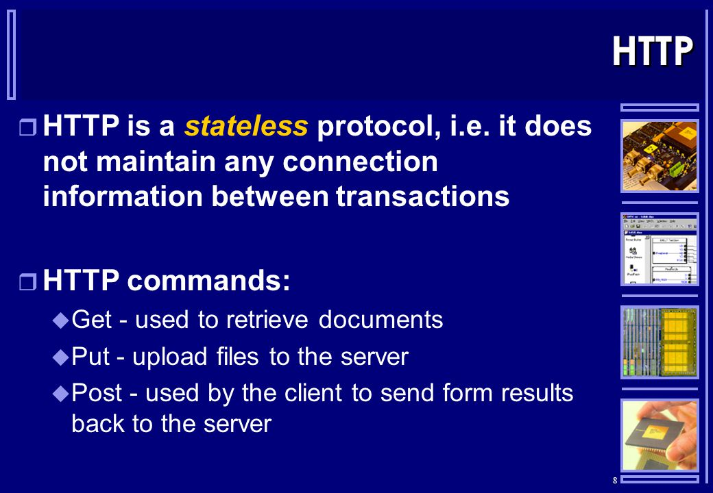 8 HTTP  HTTP is a stateless protocol, i.e.