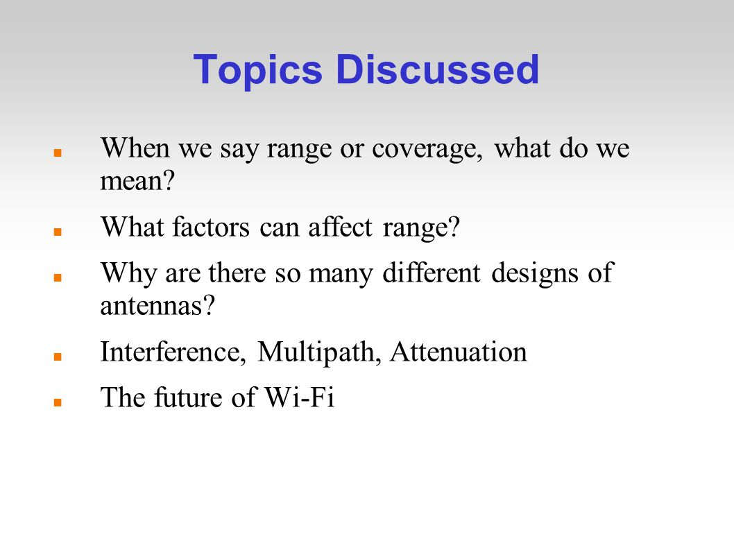 Topics Discussed When we say range or coverage, what do we mean.