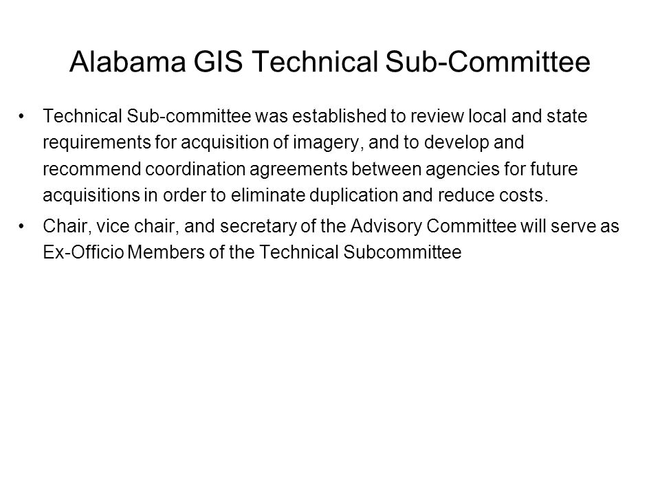 Technical Sub-committee was established to review local and state requirements for acquisition of imagery, and to develop and recommend coordination agreements between agencies for future acquisitions in order to eliminate duplication and reduce costs.