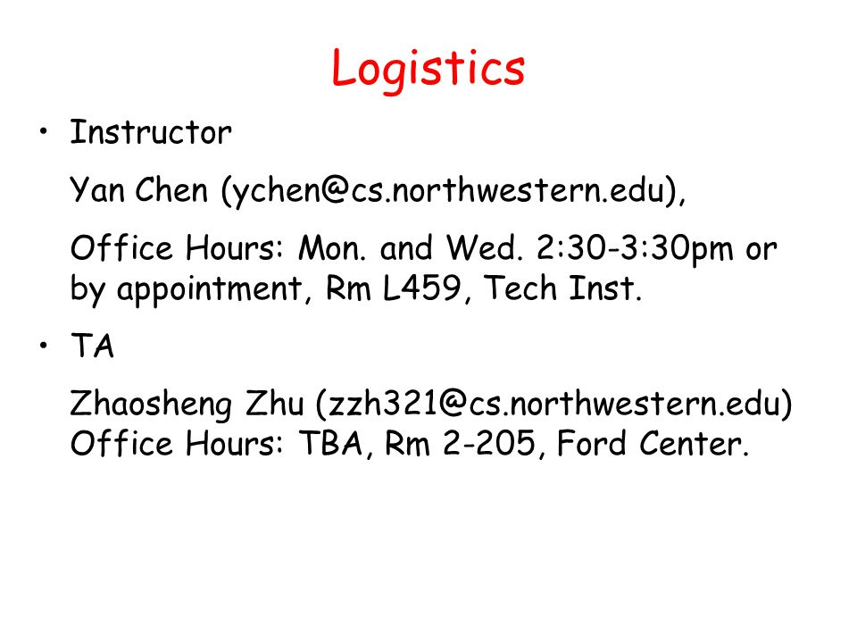 Logistics Instructor Yan Chen Office Hours: Mon.