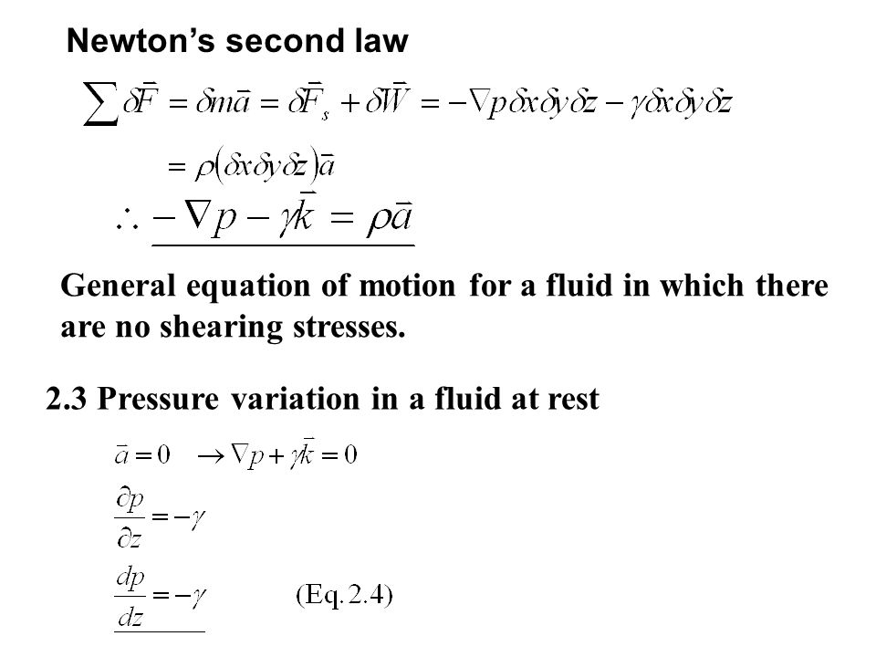 Newton's second law 2.3 Pressure variation in a fluid at rest General equation of motion for a fluid in which there are no shearing stresses.