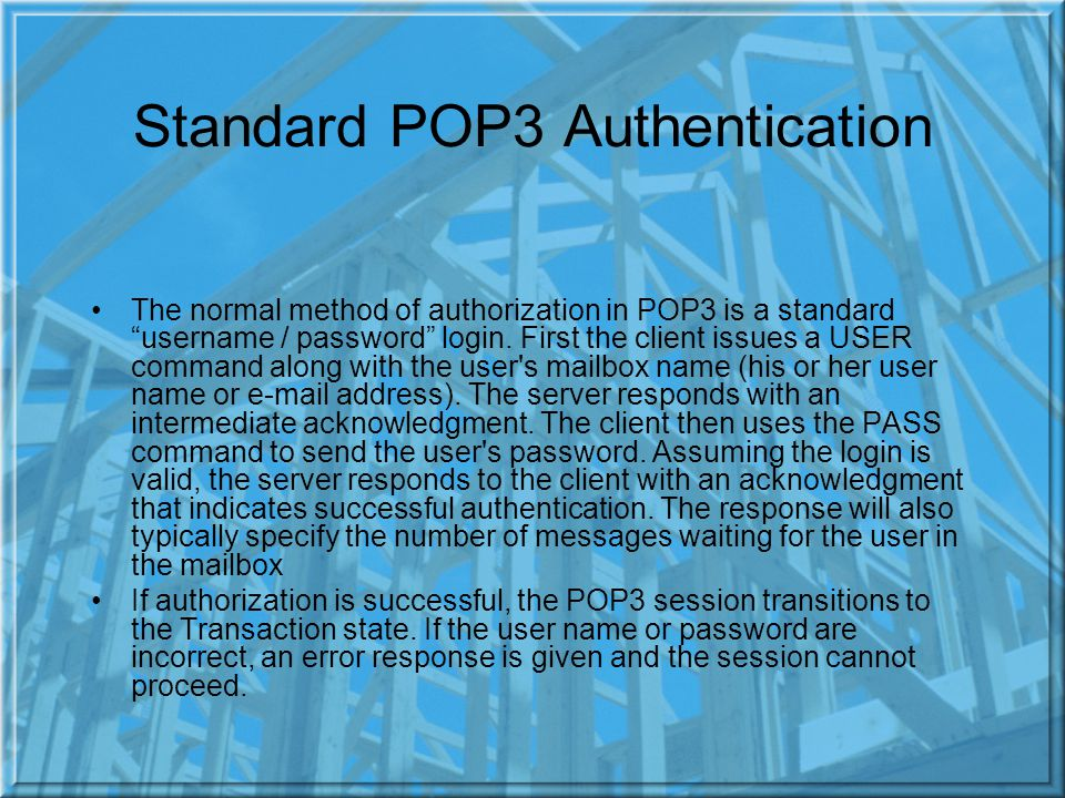 Standard POP3 Authentication The normal method of authorization in POP3 is a standard username / password login.